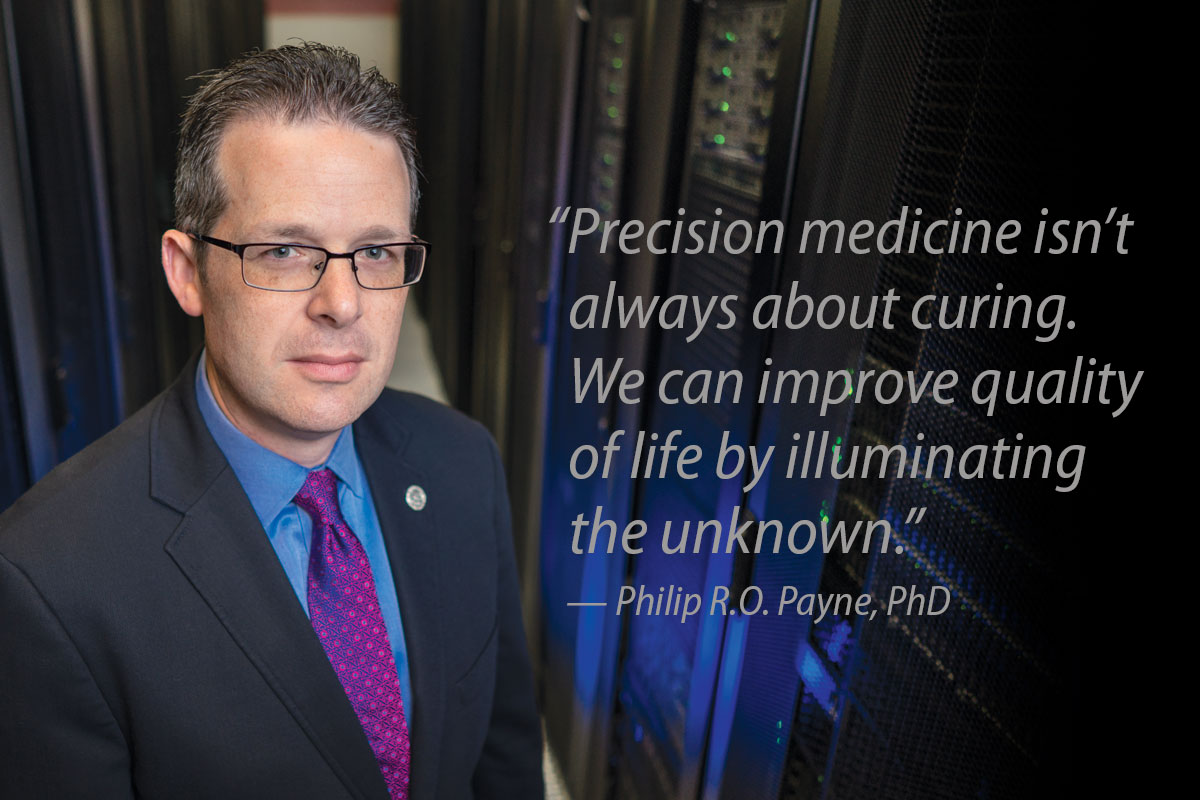 """""""Precision medicine isn't always about curing. We can improve quality of life by illuminating the unknown."""" —Philip R.O. Payne, PhD"""